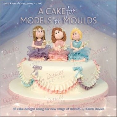 Karen Davies - Book - A Cake for Models or Moulds Part 1